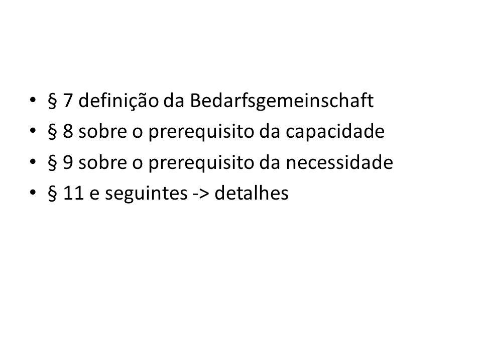 § 7 definição da Bedarfsgemeinschaft § 8 sobre o prerequisito da capacidade § 9 sobre o prerequisito da necessidade § 11 e seguintes -> detalhes