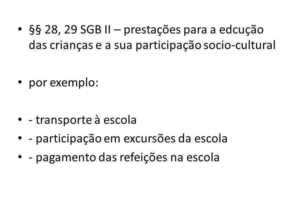 §§ 28, 29 SGB II – prestações para a edcução das crianças e a sua participação socio-cultural por exemplo: - transporte à escola - participação em exc