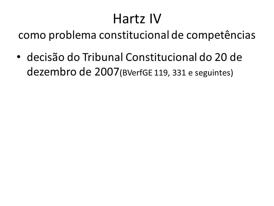 Hartz IV como problema constitucional de competências decisão do Tribunal Constitucional do 20 de dezembro de 2007 (BVerfGE 119, 331 e seguintes)