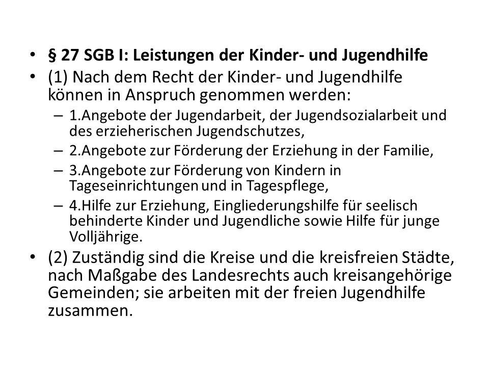 § 27 SGB I: Leistungen der Kinder- und Jugendhilfe (1) Nach dem Recht der Kinder- und Jugendhilfe können in Anspruch genommen werden: – 1.Angebote der