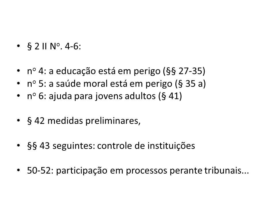 § 2 II N o. 4-6: n o 4: a educação está em perigo (§§ 27-35) n o 5: a saúde moral está em perigo (§ 35 a) n o 6: ajuda para jovens adultos (§ 41) § 42