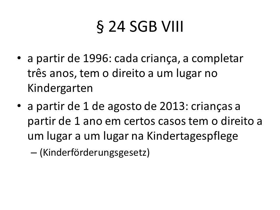 § 24 SGB VIII a partir de 1996: cada criança, a completar três anos, tem o direito a um lugar no Kindergarten a partir de 1 de agosto de 2013: criança