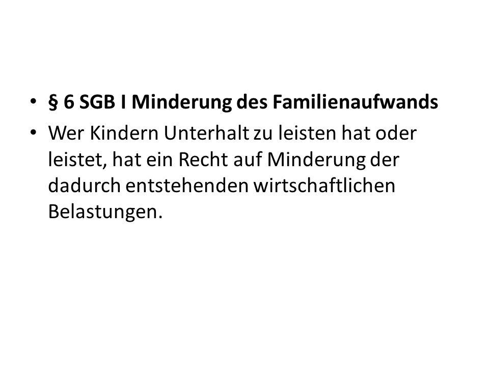 § 6 SGB I Minderung des Familienaufwands Wer Kindern Unterhalt zu leisten hat oder leistet, hat ein Recht auf Minderung der dadurch entstehenden wirts