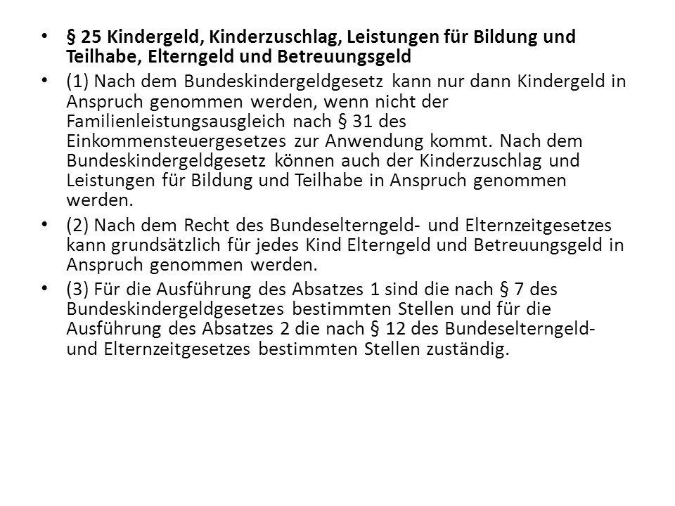 § 25 Kindergeld, Kinderzuschlag, Leistungen für Bildung und Teilhabe, Elterngeld und Betreuungsgeld (1) Nach dem Bundeskindergeldgesetz kann nur dann