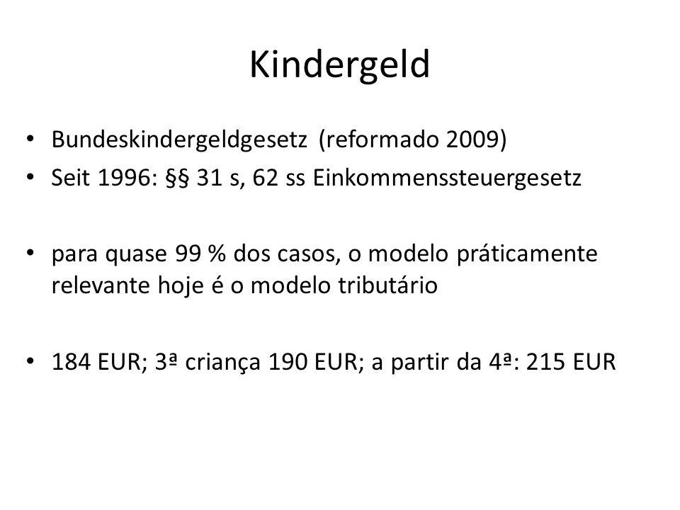 Kindergeld Bundeskindergeldgesetz (reformado 2009) Seit 1996: §§ 31 s, 62 ss Einkommenssteuergesetz para quase 99 % dos casos, o modelo práticamente r