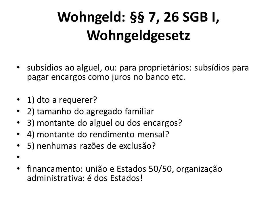 Wohngeld: §§ 7, 26 SGB I, Wohngeldgesetz subsídios ao alguel, ou: para proprietários: subsídios para pagar encargos como juros no banco etc. 1) dto a