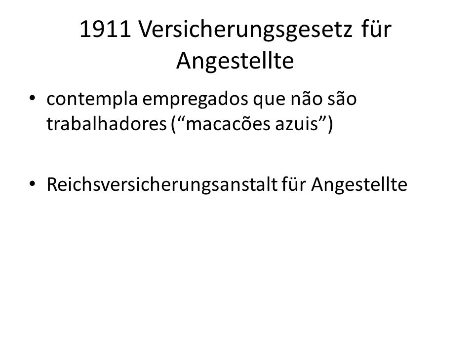1911 Versicherungsgesetz für Angestellte contempla empregados que não são trabalhadores (macacões azuis) Reichsversicherungsanstalt für Angestellte