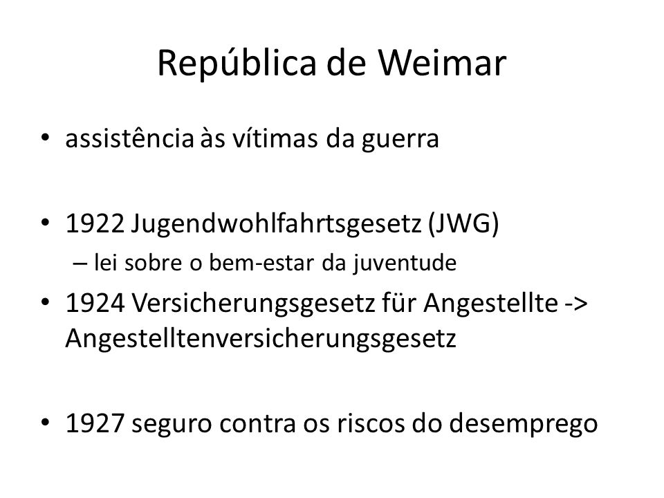 República de Weimar assistência às vítimas da guerra 1922 Jugendwohlfahrtsgesetz (JWG) – lei sobre o bem-estar da juventude 1924 Versicherungsgesetz f