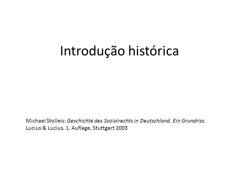 Introdução histórica Michael Stolleis: Geschichte des Sozialrechts in Deutschland. Ein Grundriss. Lucius & Lucius. 1. Auflage, Stuttgart 2003