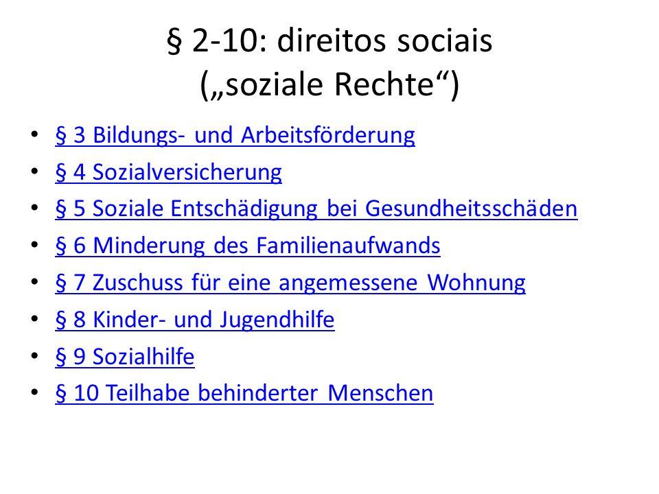 § 2-10: direitos sociais (soziale Rechte) § 3 Bildungs- und Arbeitsförderung § 4 Sozialversicherung § 5 Soziale Entschädigung bei Gesundheitsschäden §