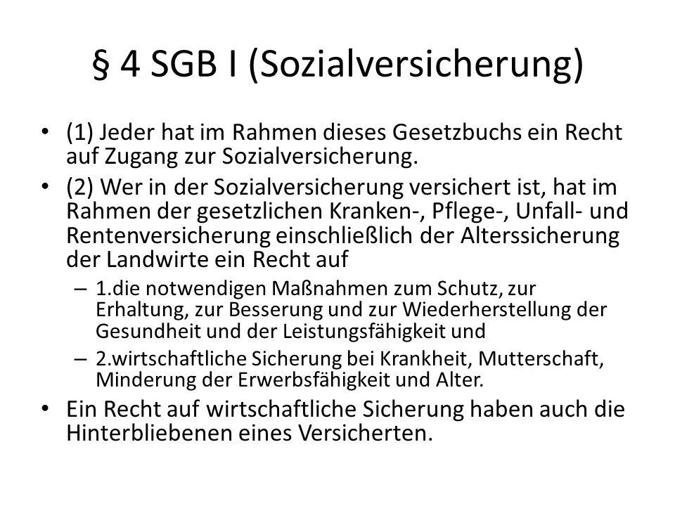 § 4 SGB I (Sozialversicherung) (1) Jeder hat im Rahmen dieses Gesetzbuchs ein Recht auf Zugang zur Sozialversicherung. (2) Wer in der Sozialversicheru