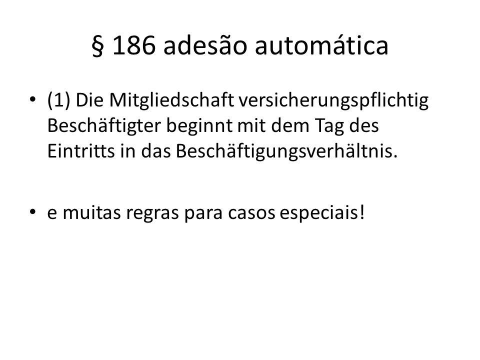 § 186 adesão automática (1) Die Mitgliedschaft versicherungspflichtig Beschäftigter beginnt mit dem Tag des Eintritts in das Beschäftigungsverhältnis.