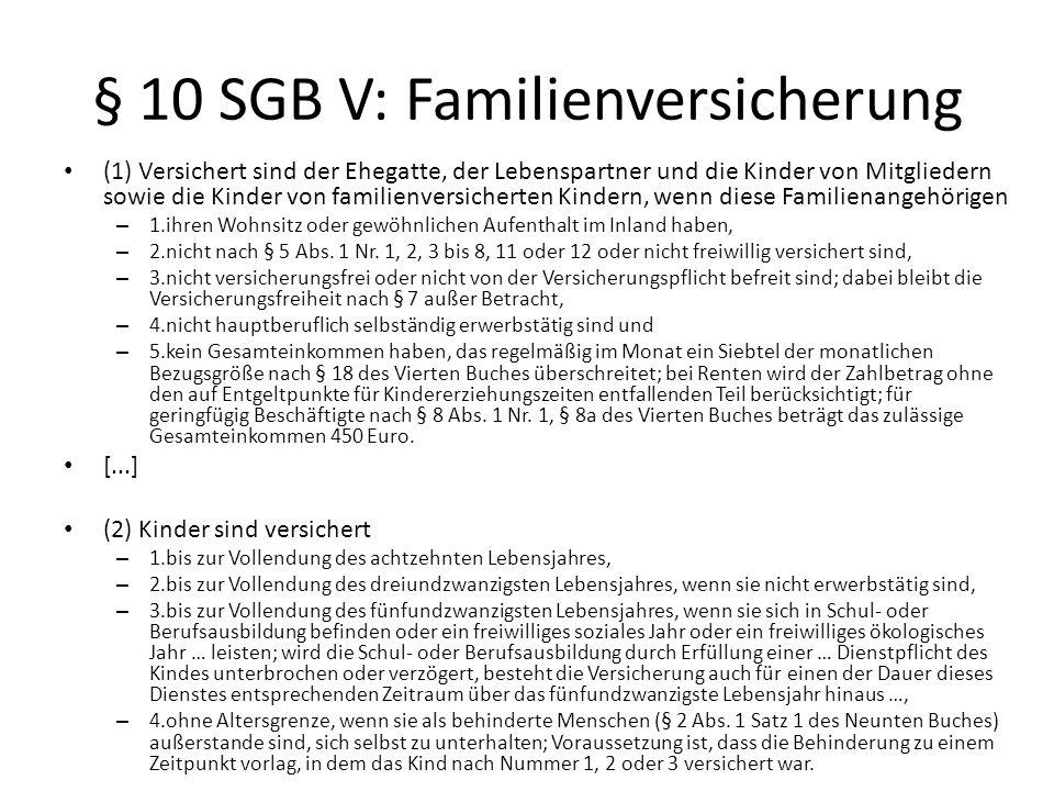 § 10 SGB V: Familienversicherung (1) Versichert sind der Ehegatte, der Lebenspartner und die Kinder von Mitgliedern sowie die Kinder von familienversi