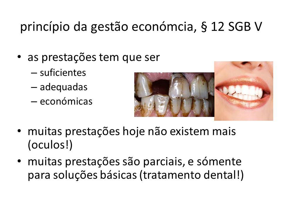 princípio da gestão económcia, § 12 SGB V as prestações tem que ser – suficientes – adequadas – económicas muitas prestações hoje não existem mais (oc