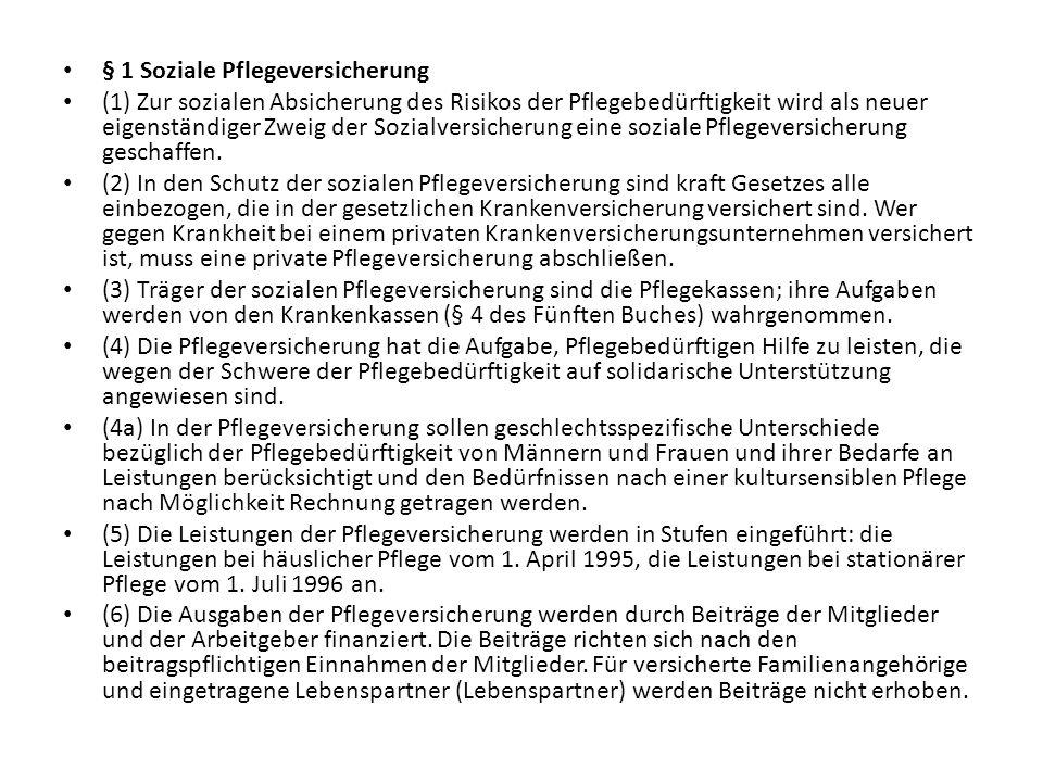 § 1 Soziale Pflegeversicherung (1) Zur sozialen Absicherung des Risikos der Pflegebedürftigkeit wird als neuer eigenständiger Zweig der Sozialversiche
