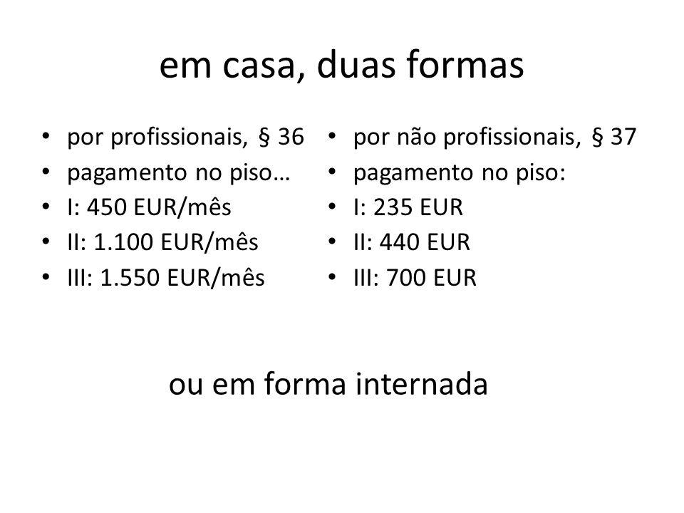 em casa, duas formas por profissionais, § 36 pagamento no piso… I: 450 EUR/mês II: 1.100 EUR/mês III: 1.550 EUR/mês por não profissionais, § 37 pagame