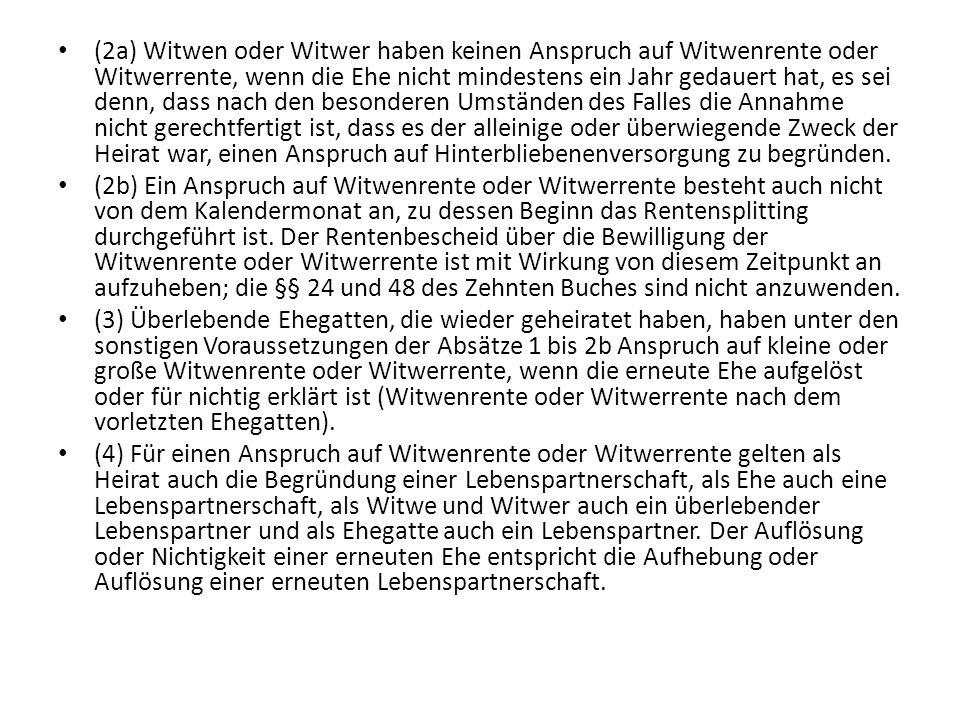 (2a) Witwen oder Witwer haben keinen Anspruch auf Witwenrente oder Witwerrente, wenn die Ehe nicht mindestens ein Jahr gedauert hat, es sei denn, dass