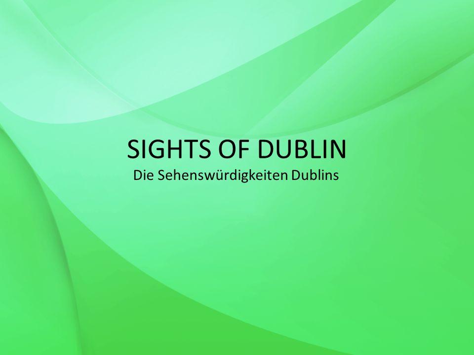 SIGHTS OF DUBLIN Die Sehenswürdigkeiten Dublins