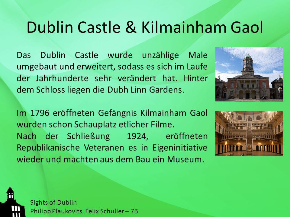 Dublin Castle & Kilmainham Gaol Das Dublin Castle wurde unzählige Male umgebaut und erweitert, sodass es sich im Laufe der Jahrhunderte sehr verändert hat.