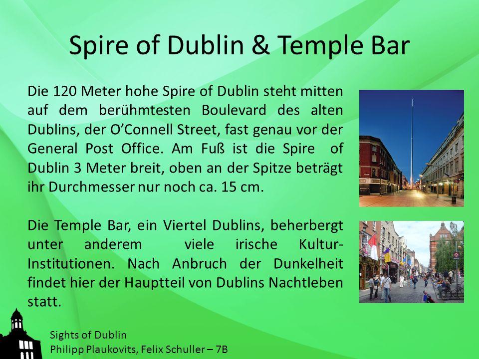 Spire of Dublin & Temple Bar Die 120 Meter hohe Spire of Dublin steht mitten auf dem berühmtesten Boulevard des alten Dublins, der OConnell Street, fast genau vor der General Post Office.