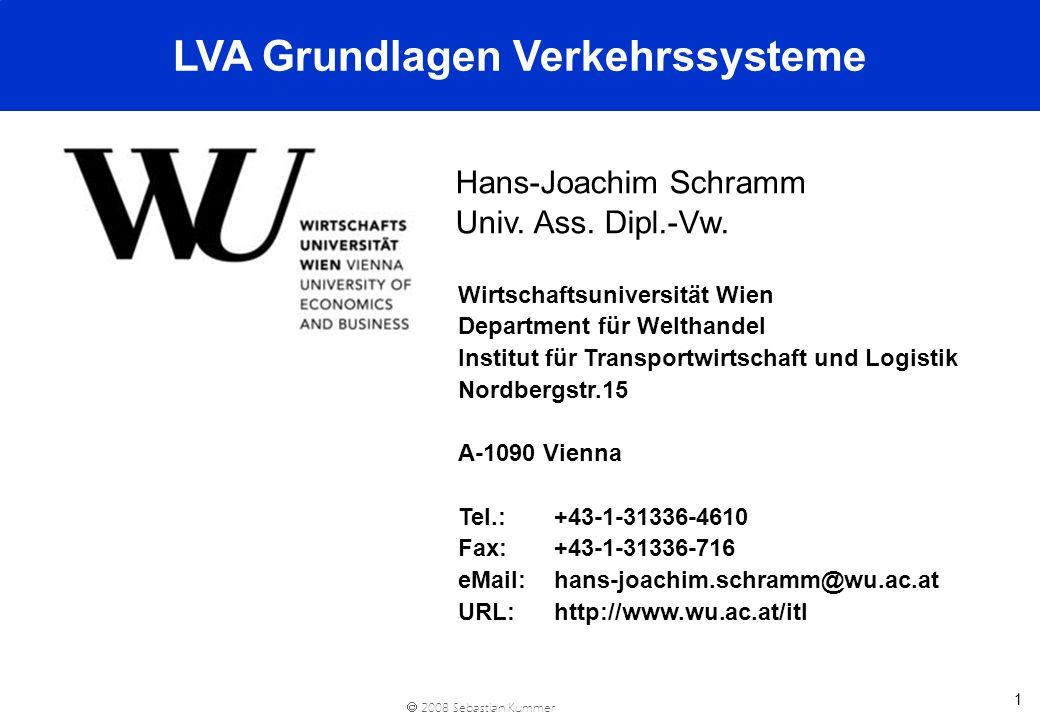 2008 Sebastian Kummer 1 Hans-Joachim Schramm Univ. Ass. Dipl.-Vw. LVA Grundlagen Verkehrssysteme Wirtschaftsuniversität Wien Department für Welthandel