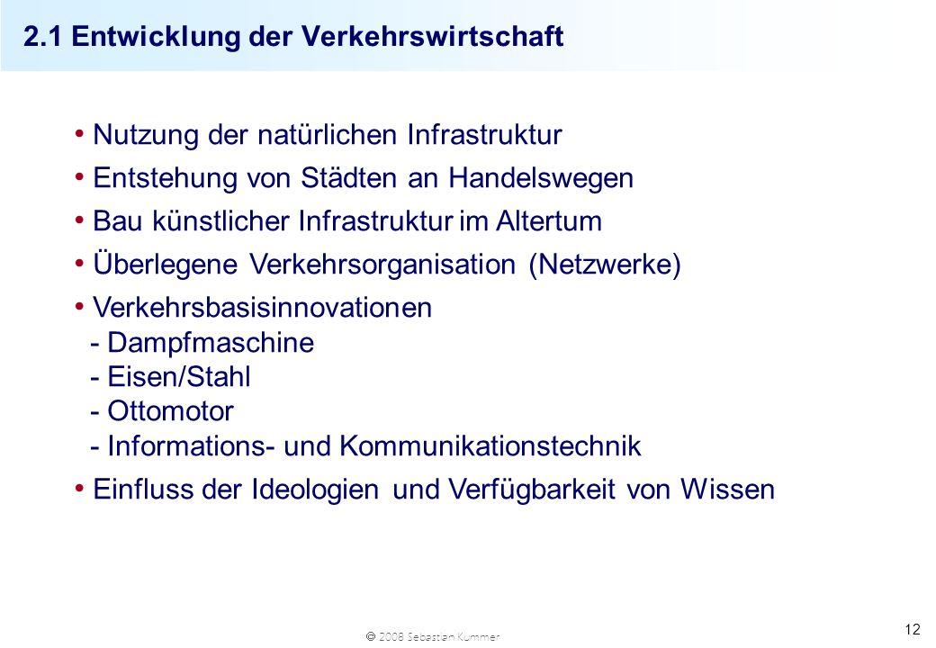 2008 Sebastian Kummer 12 2.1 Entwicklung der Verkehrswirtschaft Nutzung der natürlichen Infrastruktur Entstehung von Städten an Handelswegen Bau künst