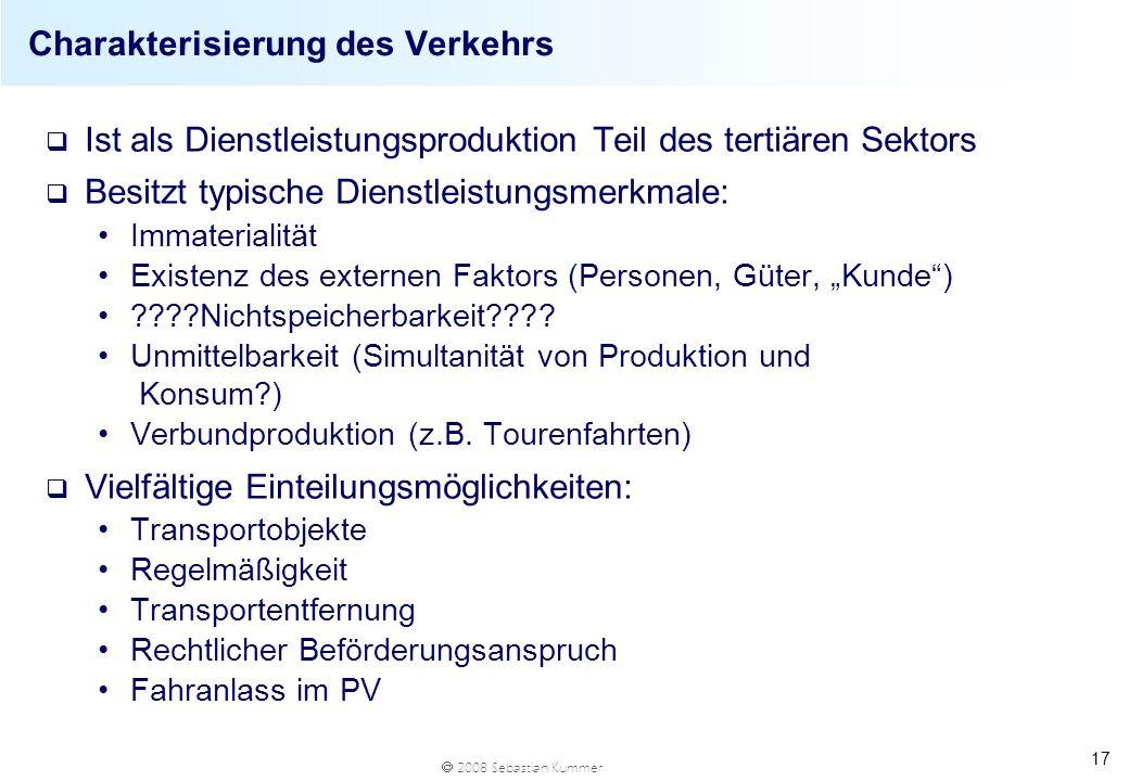 2008 Sebastian Kummer 17 Charakterisierung des Verkehrs q Ist als Dienstleistungsproduktion Teil des tertiären Sektors q Besitzt typische Dienstleistu