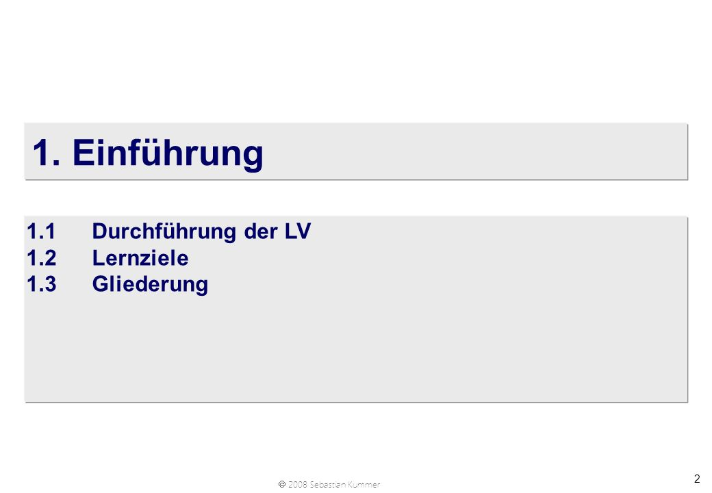 2008 Sebastian Kummer 2 1. Einführung 1.1Durchführung der LV 1.2Lernziele 1.3Gliederung