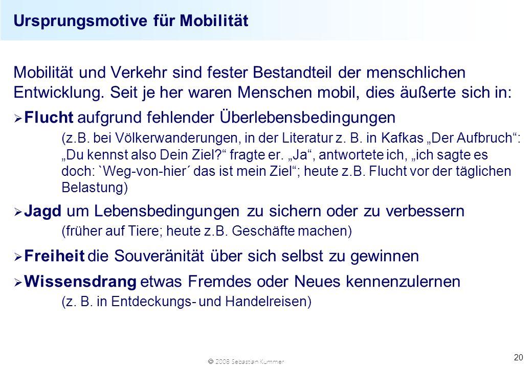 2008 Sebastian Kummer 20 Mobilität und Verkehr sind fester Bestandteil der menschlichen Entwicklung. Seit je her waren Menschen mobil, dies äußerte si