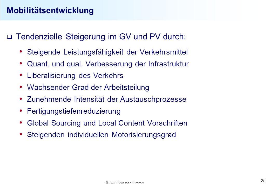 2008 Sebastian Kummer 25 Mobilitätsentwicklung q Tendenzielle Steigerung im GV und PV durch: Steigende Leistungsfähigkeit der Verkehrsmittel Quant. un