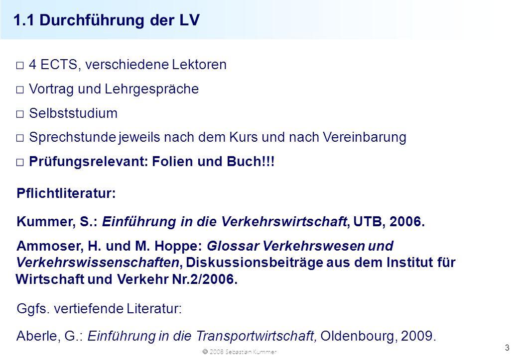 2008 Sebastian Kummer 3 1.1 Durchführung der LV 4 ECTS, verschiedene Lektoren Vortrag und Lehrgespräche Selbststudium Sprechstunde jeweils nach dem Ku