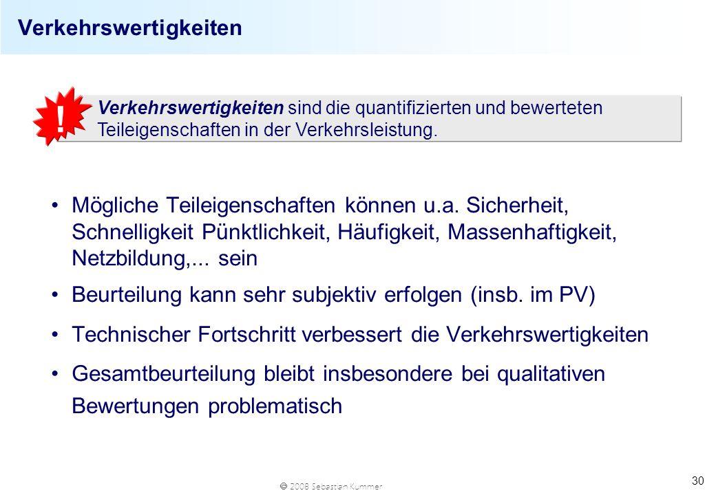 2008 Sebastian Kummer 30 Verkehrswertigkeiten Mögliche Teileigenschaften können u.a. Sicherheit, Schnelligkeit Pünktlichkeit, Häufigkeit, Massenhaftig