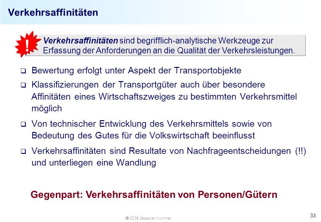 2008 Sebastian Kummer 33 Verkehrsaffinitäten q Bewertung erfolgt unter Aspekt der Transportobjekte q Klassifizierungen der Transportgüter auch über be