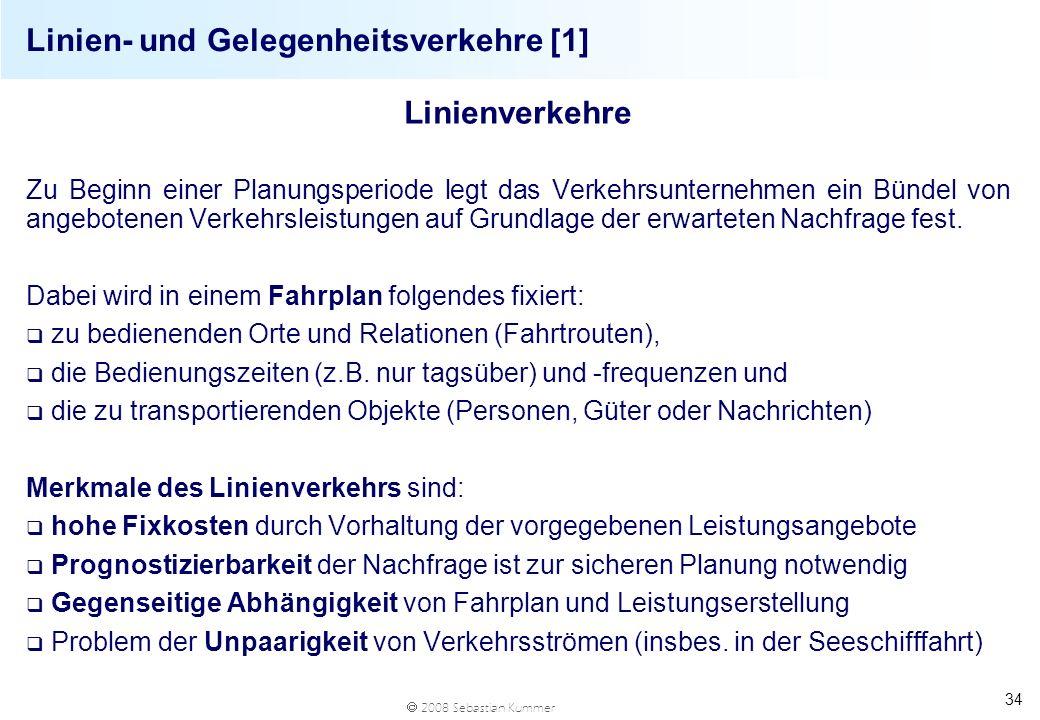 2008 Sebastian Kummer 34 Linien- und Gelegenheitsverkehre [1] Linienverkehre Zu Beginn einer Planungsperiode legt das Verkehrsunternehmen ein Bündel v