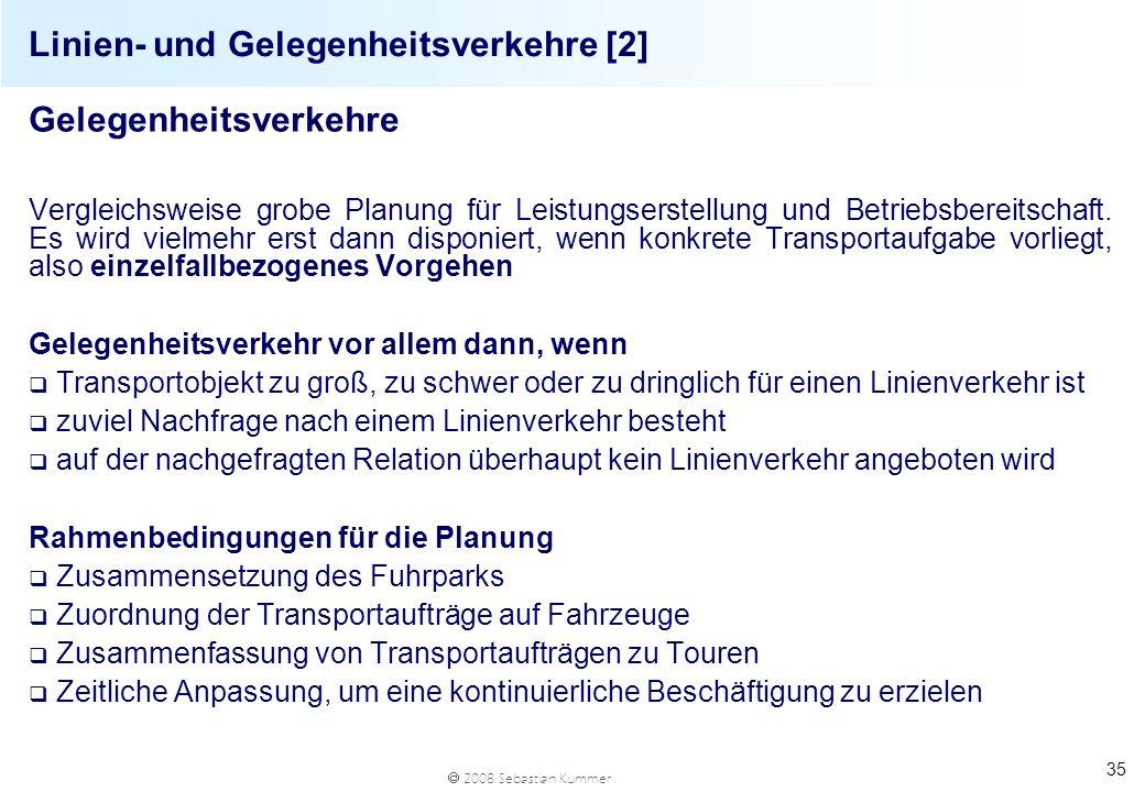 2008 Sebastian Kummer 35 Linien- und Gelegenheitsverkehre [2] Gelegenheitsverkehre Vergleichsweise grobe Planung für Leistungserstellung und Betriebsb