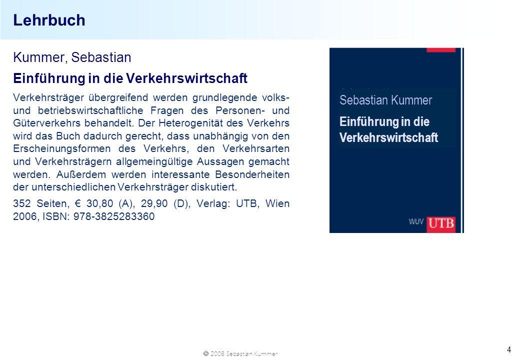 2008 Sebastian Kummer 4 Lehrbuch Kummer, Sebastian Einführung in die Verkehrswirtschaft Verkehrsträger übergreifend werden grundlegende volks- und bet