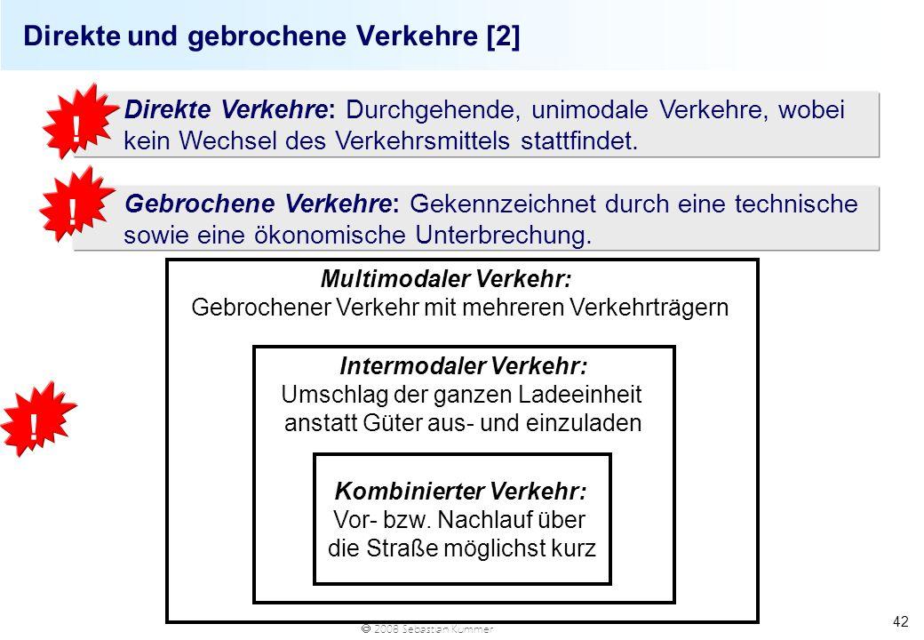 2008 Sebastian Kummer 42 Direkte und gebrochene Verkehre [2] Direkte Verkehre: Durchgehende, unimodale Verkehre, wobei kein Wechsel des Verkehrsmittel