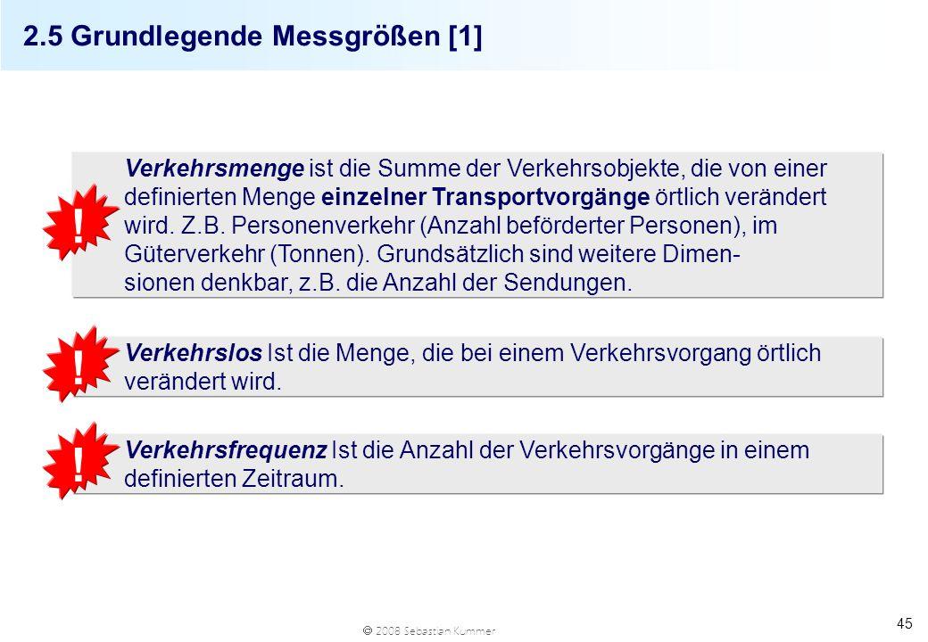 2008 Sebastian Kummer 45 2.5 Grundlegende Messgrößen [1] Verkehrsmenge ist die Summe der Verkehrsobjekte, die von einer definierten Menge einzelner Tr