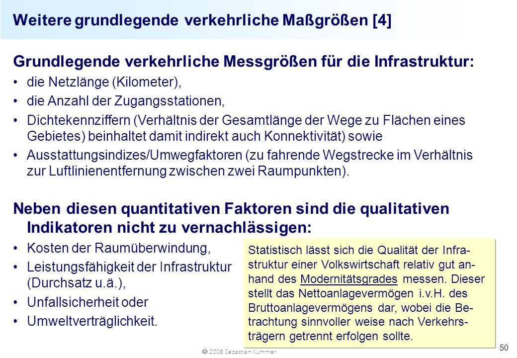 2008 Sebastian Kummer 50 Weitere grundlegende verkehrliche Maßgrößen [4] Grundlegende verkehrliche Messgrößen für die Infrastruktur: die Netzlänge (Ki