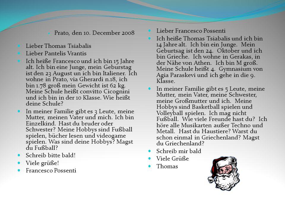 Prato, den 10. December 2008 Lieber Thomas Tsiabalis Lieber Pantelis Vrantis Ich heiße Francesco und ich bin 15 Jahre alt. Ich bin eine Junge, mein Ge