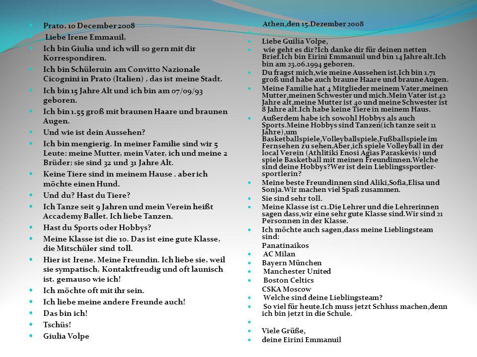 Prato, 10 December 2008 Liebe Irene Emmauil, Ich bin Giulia und ich will so gern mit dir Korrespondiren. Ich bin Schüleruin am Convitto Nazionale Cico