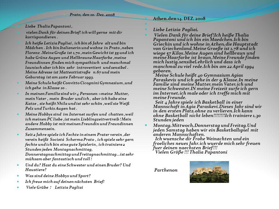 Prato, den 10. Dez. 2008 Liebe Thalia Papantoni, vielen Dank für deinen Brief! ich will gerne mit dir korrispondieren. Ich heiße Letizia Pagliai, ich