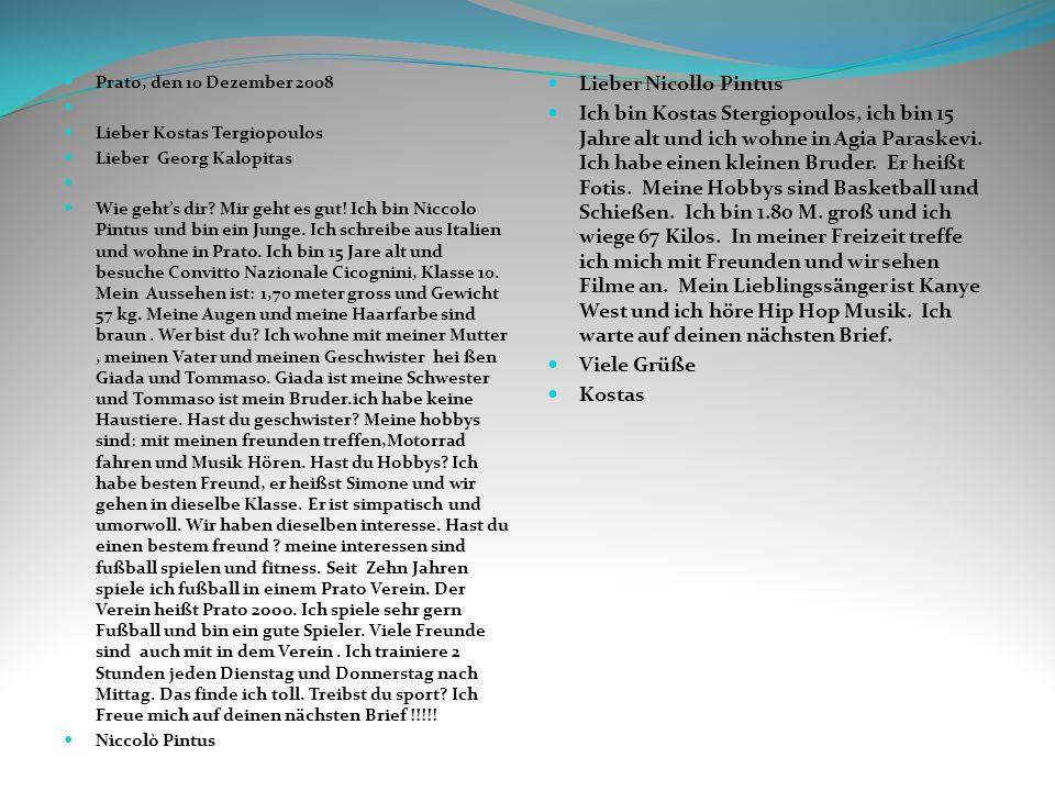 Prato, den 10 Dezember 2008 Lieber Kostas Tergiopoulos Lieber Georg Kalopitas Wie gehts dir? Mir geht es gut! Ich bin Niccolo Pintus und bin ein Junge