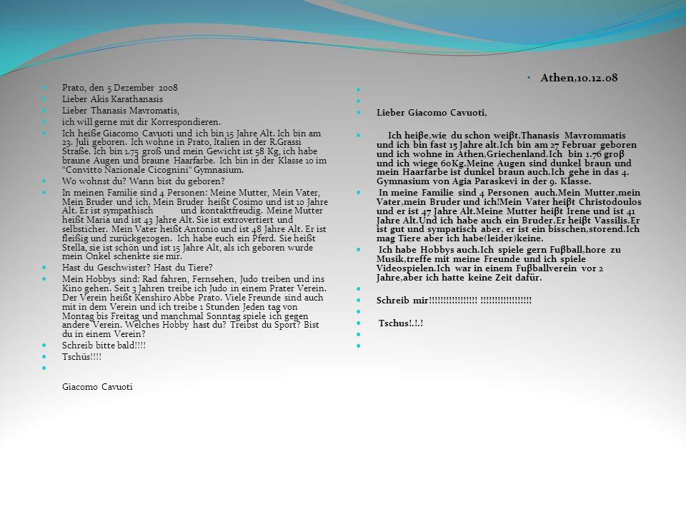 Prato, den 5 Dezember 2008 Lieber Akis Karathanasis Lieber Thanasis Mavromatis, ich will gerne mit dir Korrespondieren. Ich heiße Giacomo Cavuoti und