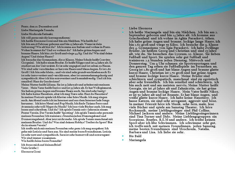 Prato, den 10. Dezember 2008 Liebe Mariangela Tounda, Liebe Moshoula Fatinaki, Ich will gerne mit dir korrespondieren! Ich heiße Eleonora Cioni und bi