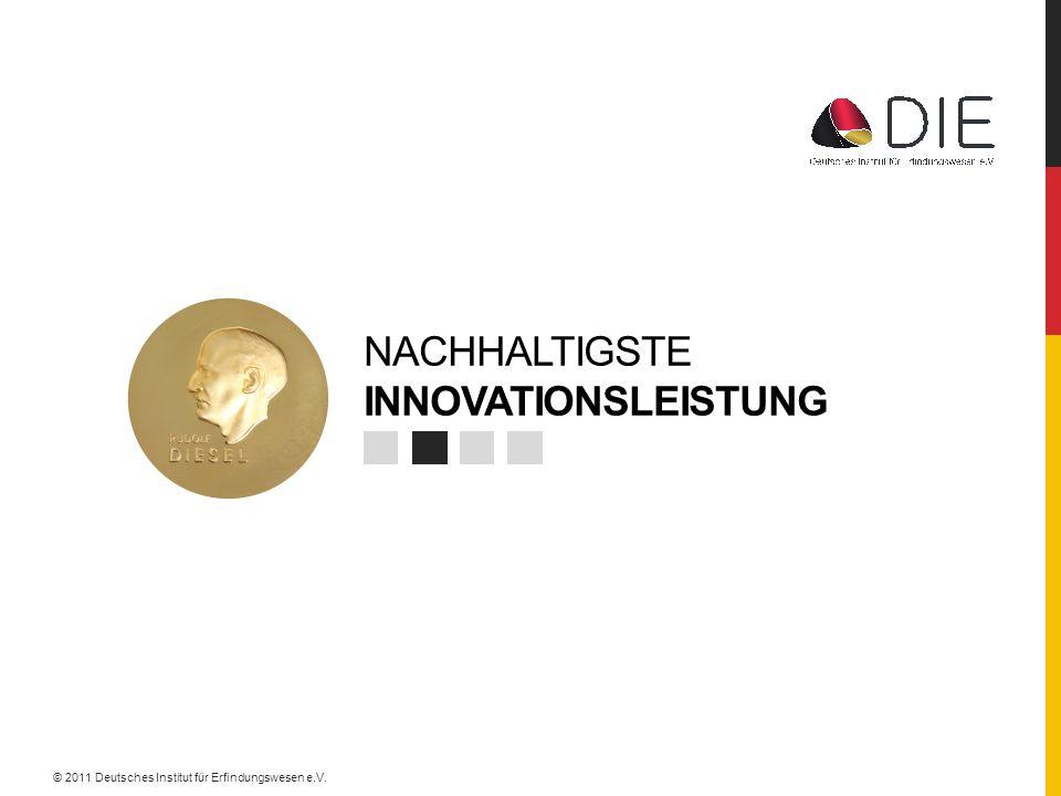 NACHHALTIGSTE INNOVATIONSLEISTUNG © 2011 Deutsches Institut für Erfindungswesen e.V.