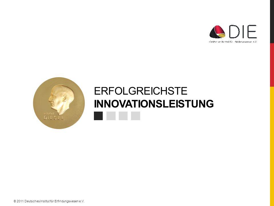 ERFOLGREICHSTE INNOVATIONSLEISTUNG © 2011 Deutsches Institut für Erfindungswesen e.V.