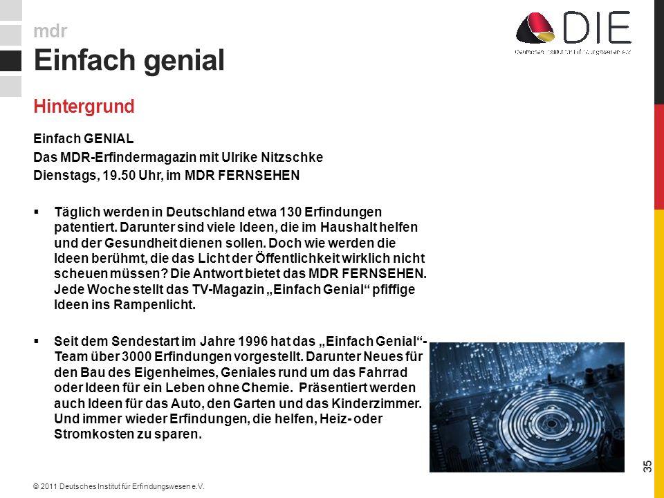 Einfach GENIAL Das MDR-Erfindermagazin mit Ulrike Nitzschke Dienstags, 19.50 Uhr, im MDR FERNSEHEN Täglich werden in Deutschland etwa 130 Erfindungen patentiert.