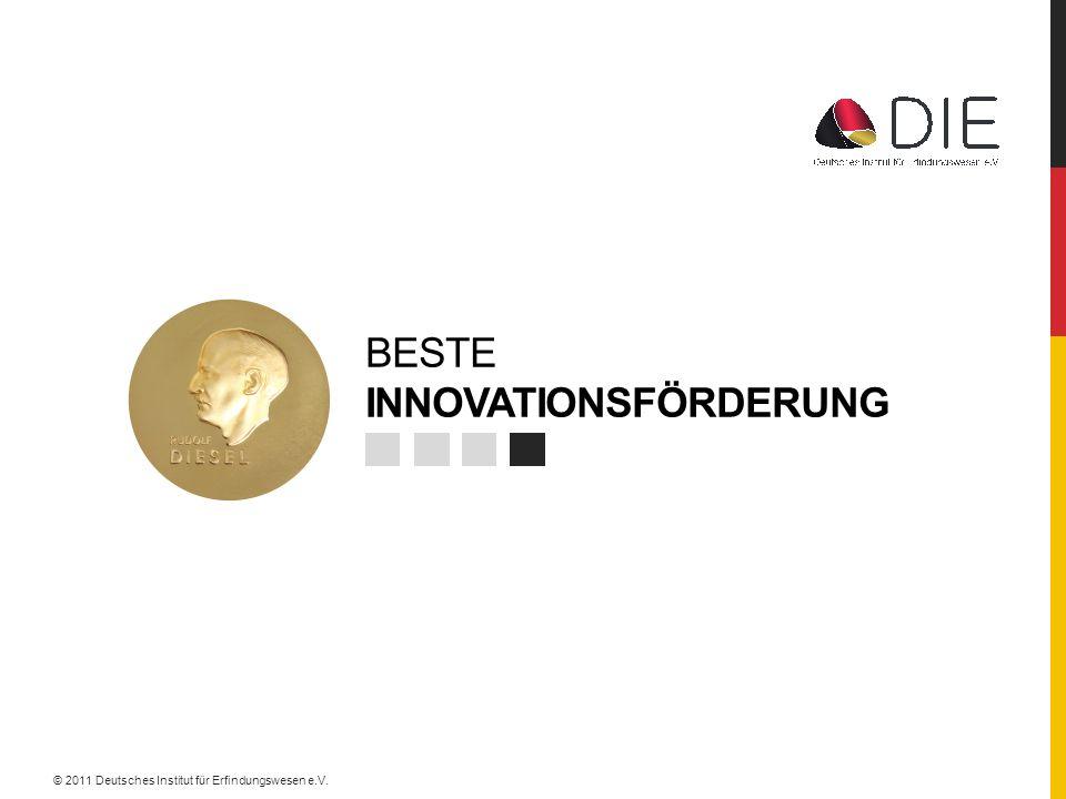 BESTE INNOVATIONSFÖRDERUNG © 2011 Deutsches Institut für Erfindungswesen e.V.