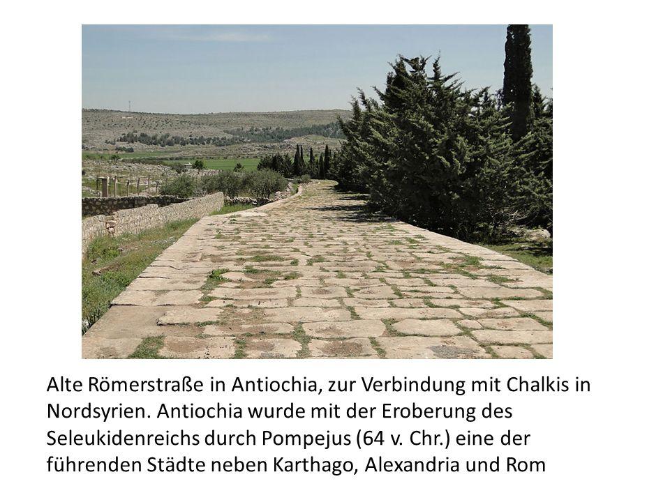 Alte Römerstraße in Antiochia, zur Verbindung mit Chalkis in Nordsyrien. Antiochia wurde mit der Eroberung des Seleukidenreichs durch Pompejus (64 v.